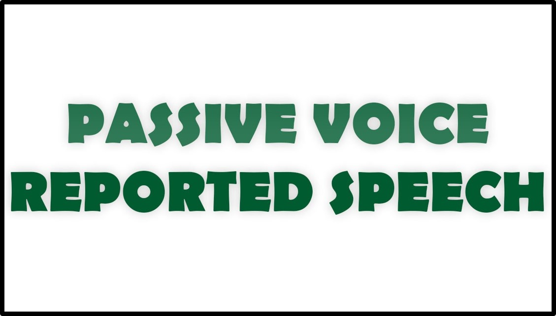 Passive Voice and Reported Speech