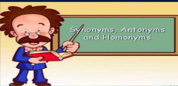 Synonyms Antonyms Homonyms And Homophones